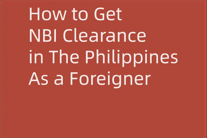 How to Get NBI Clearance in The Philippines As a Foreigner