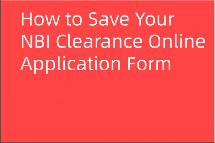 How to Save Your NBI Clearance Online Application Form