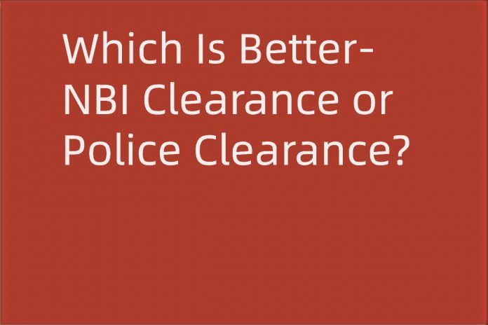 Which Is Better- NBI Clearance or Police Clearance?